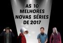 Lista | As 10 melhores novas séries de 2017